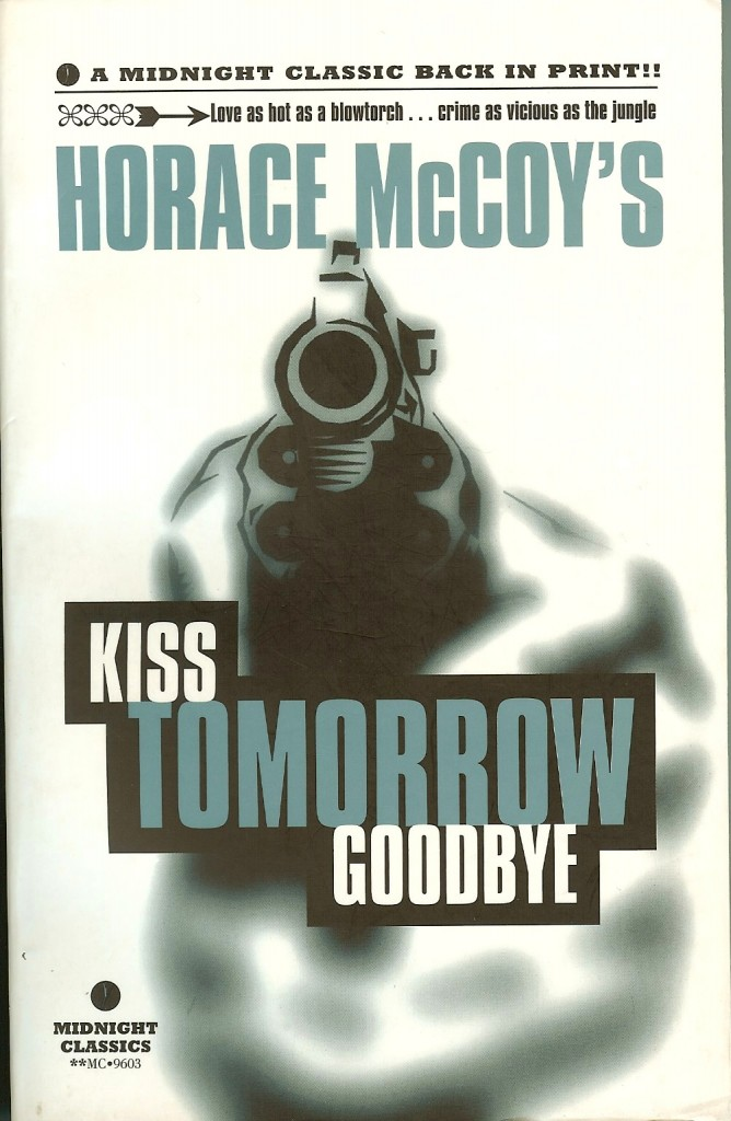 Kiss Tomorrow Goodbye, By Horace McCoy