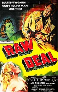 RAW DEAL (1948) / Dennis O'Keefe, Claire Trevor, John Ireland, Raymond Burr. Director: Anthony Mann.